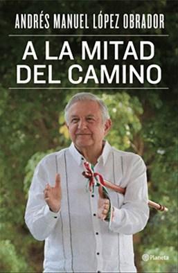 Andrés Manuel López Obrador - A la mitad del camino